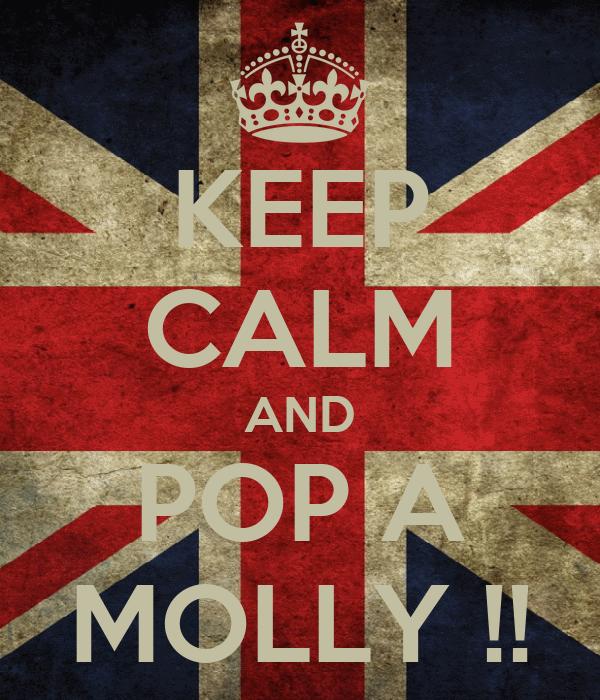 KEEP CALM AND POP A MOLLY !!