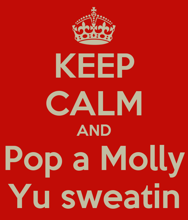 KEEP CALM AND Pop a Molly Yu sweatin