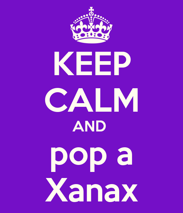 KEEP CALM AND  pop a Xanax