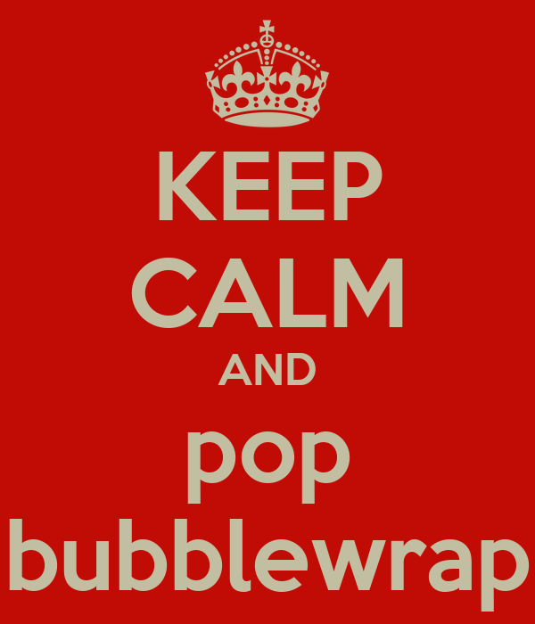 KEEP CALM AND pop bubblewrap