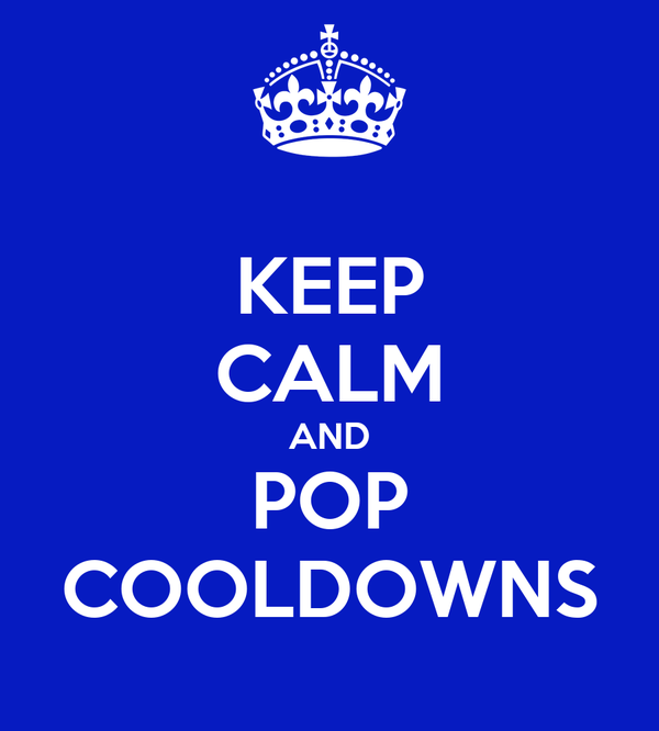 KEEP CALM AND POP COOLDOWNS