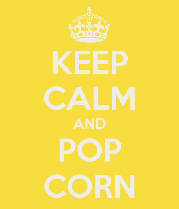 KEEP CALM AND POP CORN