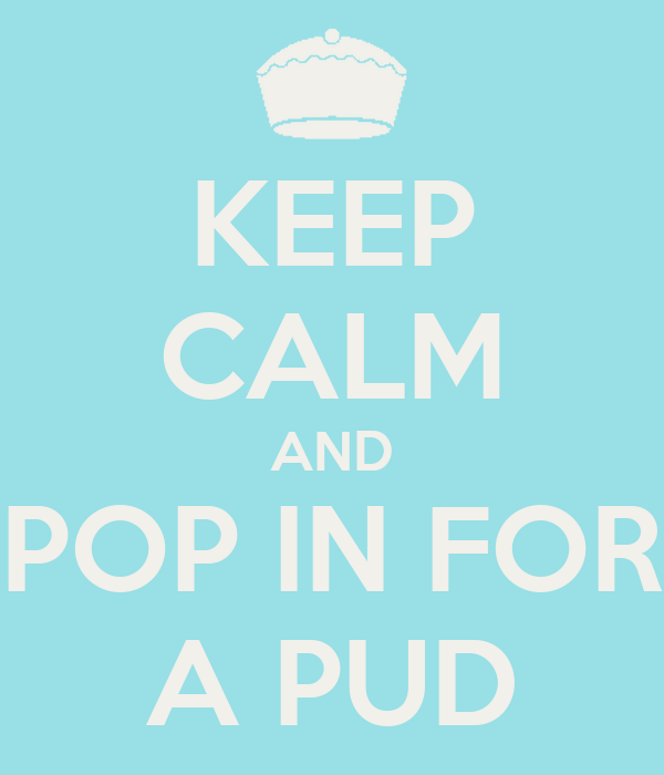 KEEP CALM AND POP IN FOR A PUD