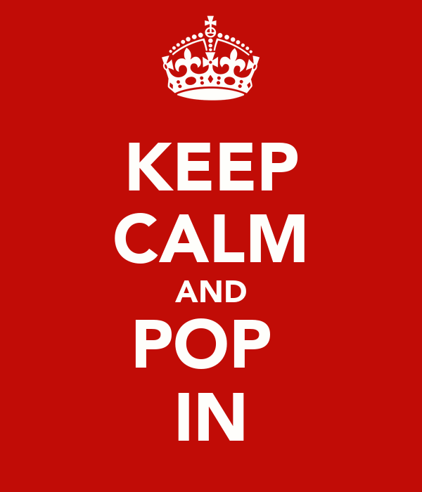 KEEP CALM AND POP  IN