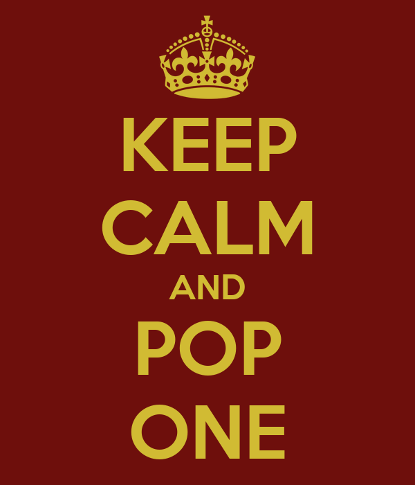 KEEP CALM AND POP ONE
