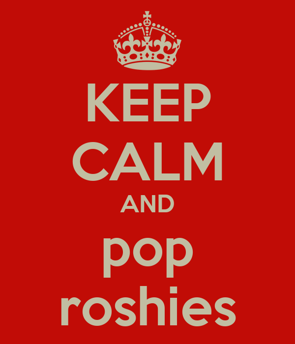 KEEP CALM AND pop roshies