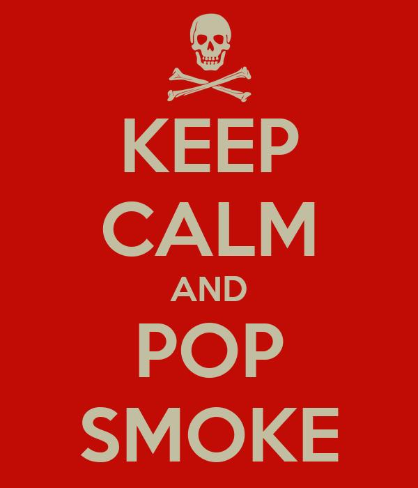 KEEP CALM AND POP SMOKE