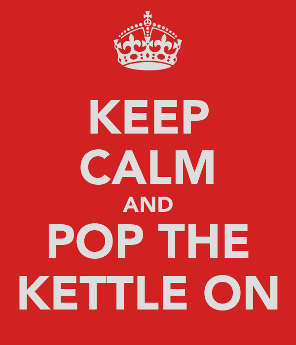 KEEP CALM AND POP THE KETTLE ON
