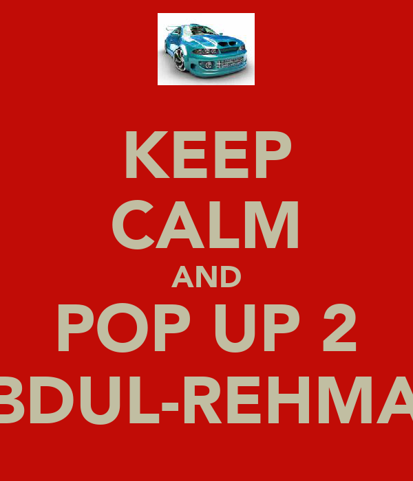 KEEP CALM AND POP UP 2 ABDUL-REHMAN