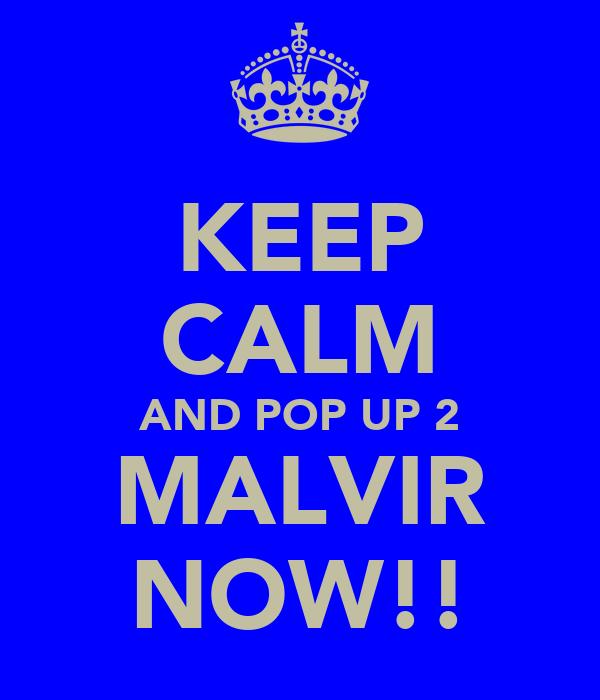 KEEP CALM AND POP UP 2 MALVIR NOW!!