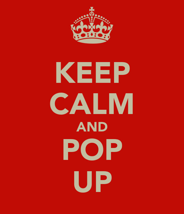 KEEP CALM AND POP UP