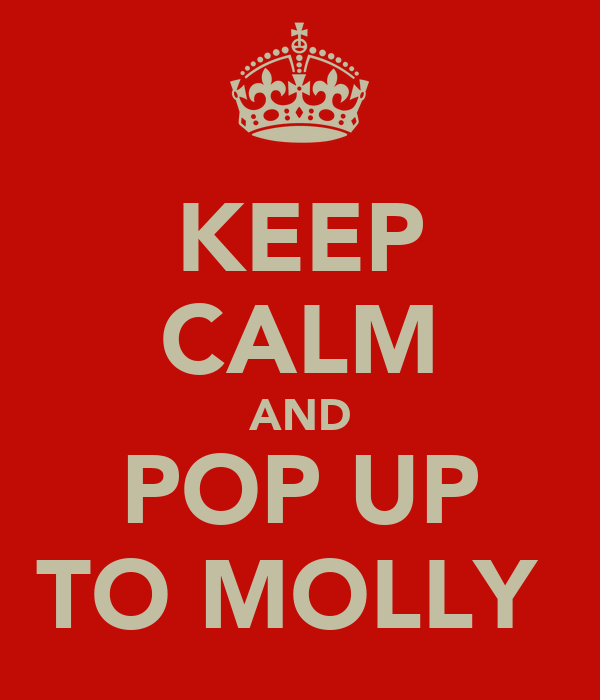 KEEP CALM AND POP UP TO MOLLY