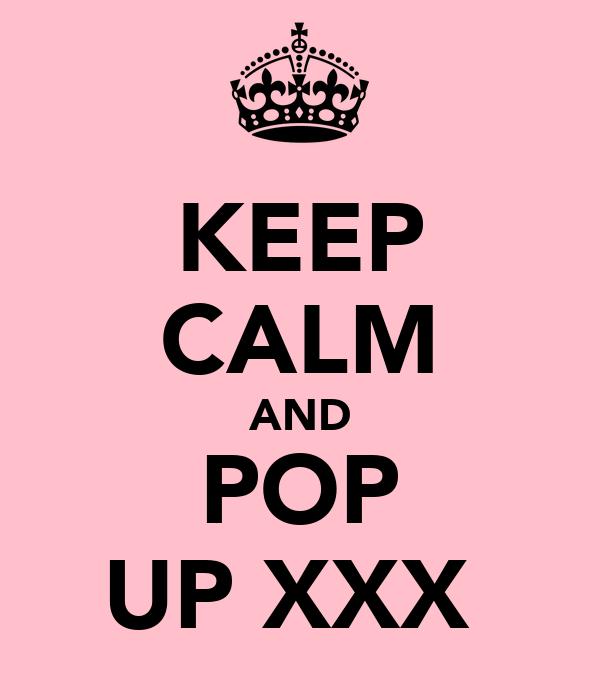 KEEP CALM AND POP UP XXX