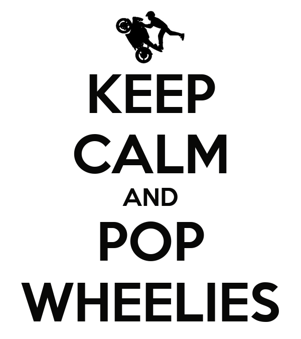 KEEP CALM AND POP WHEELIES