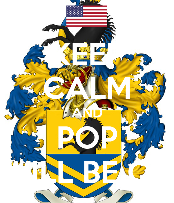 KEEP CALM AND POP WILL BE OK