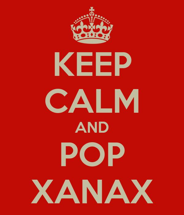 KEEP CALM AND POP XANAX
