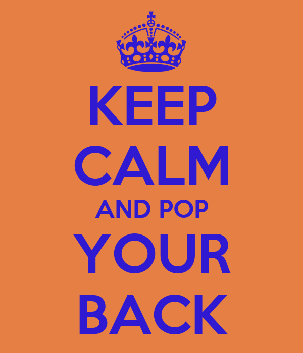 KEEP CALM AND POP YOUR BACK
