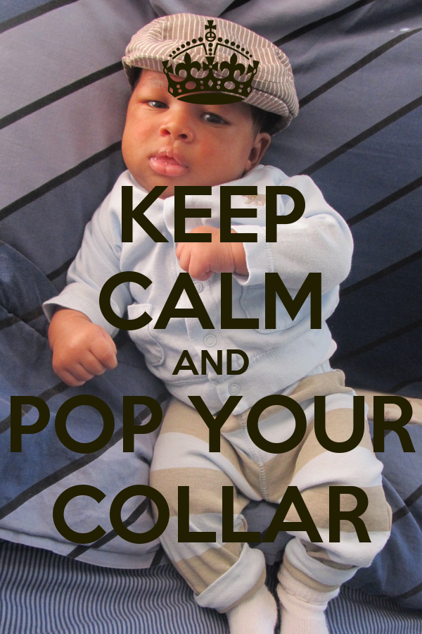 KEEP CALM AND POP YOUR COLLAR