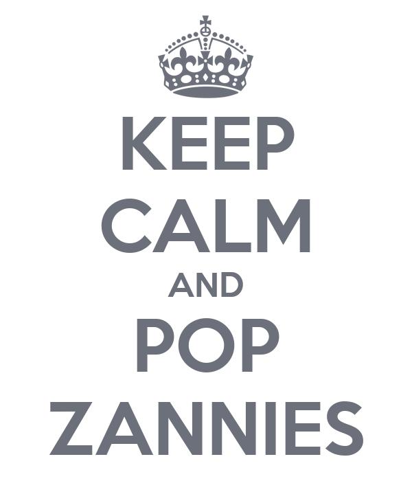 KEEP CALM AND POP ZANNIES
