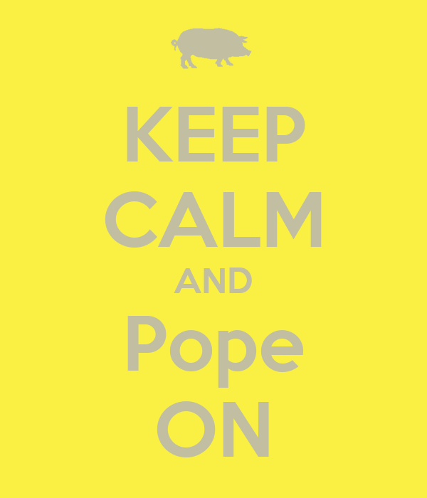 KEEP CALM AND Pope ON