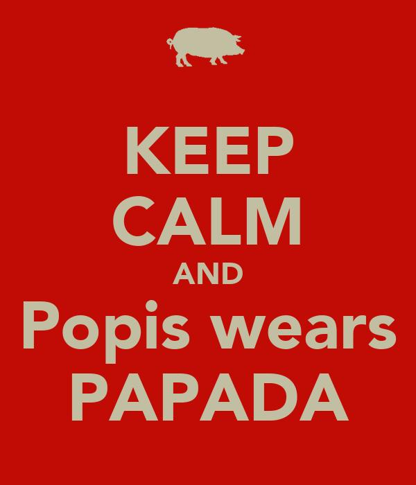 KEEP CALM AND Popis wears PAPADA