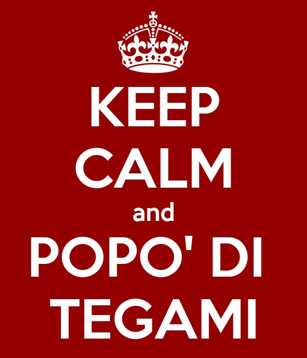 KEEP CALM and POPO' DI  TEGAMI