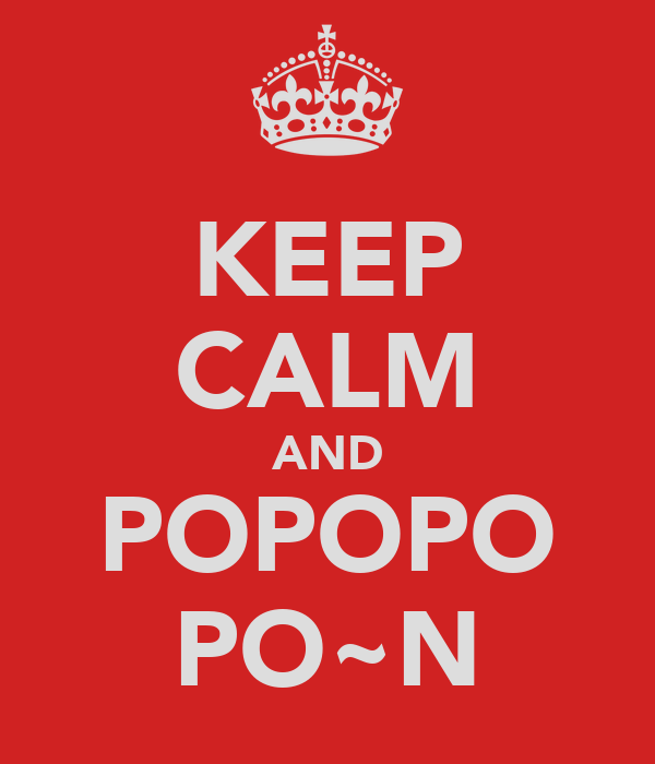 KEEP CALM AND POPOPO PO~N