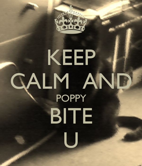 KEEP CALM  AND POPPY BITE U