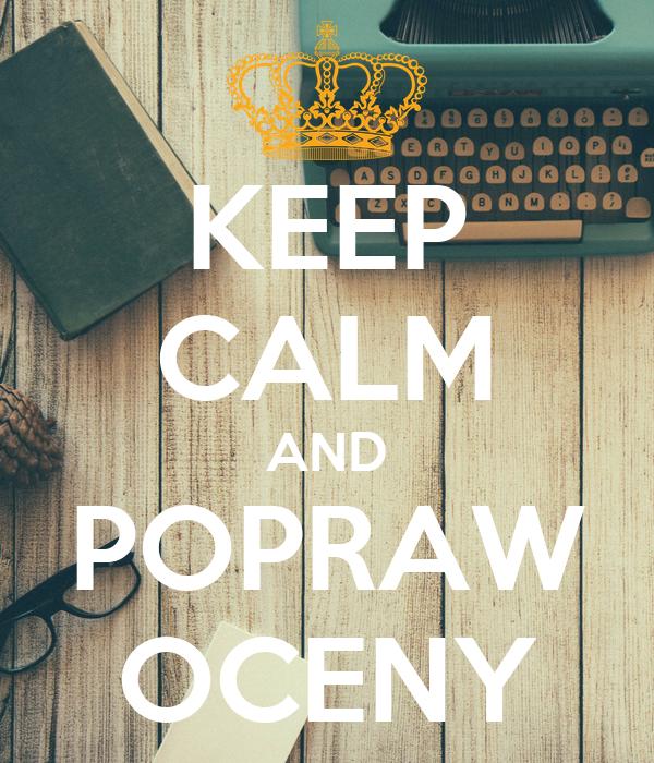 KEEP CALM AND POPRAW OCENY