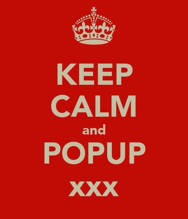 KEEP CALM and POPUP xxx