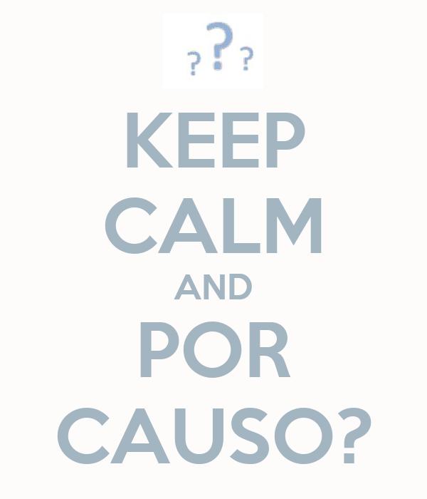 KEEP CALM AND POR CAUSO?