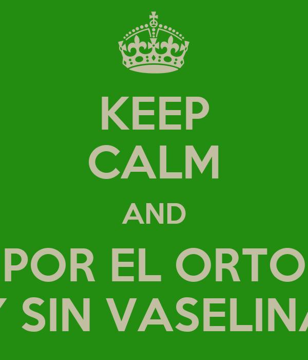 KEEP CALM AND POR EL ORTO Y SIN VASELINA