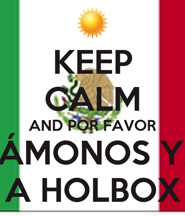 KEEP CALM AND POR FAVOR VÁMONOS YA A HOLBOX