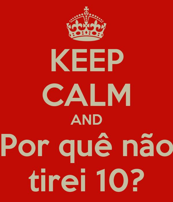KEEP CALM AND Por quê não tirei 10?