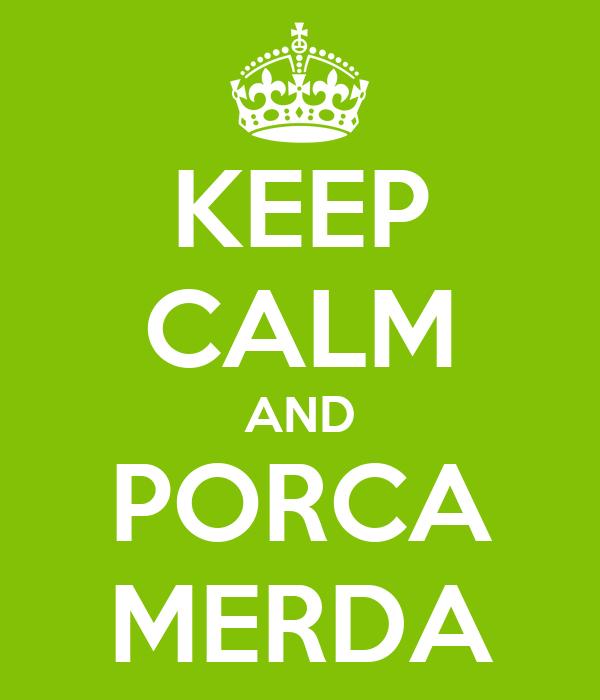 KEEP CALM AND  PORCA   MERDA