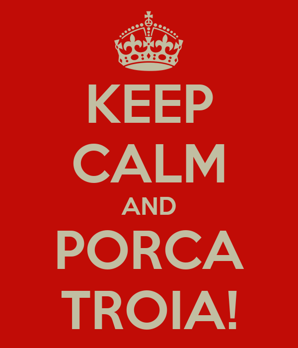 KEEP CALM AND PORCA TROIA!