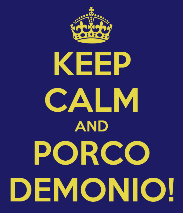 KEEP CALM AND PORCO DEMONIO!
