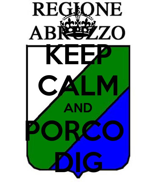 KEEP CALM AND PORCO  DIG