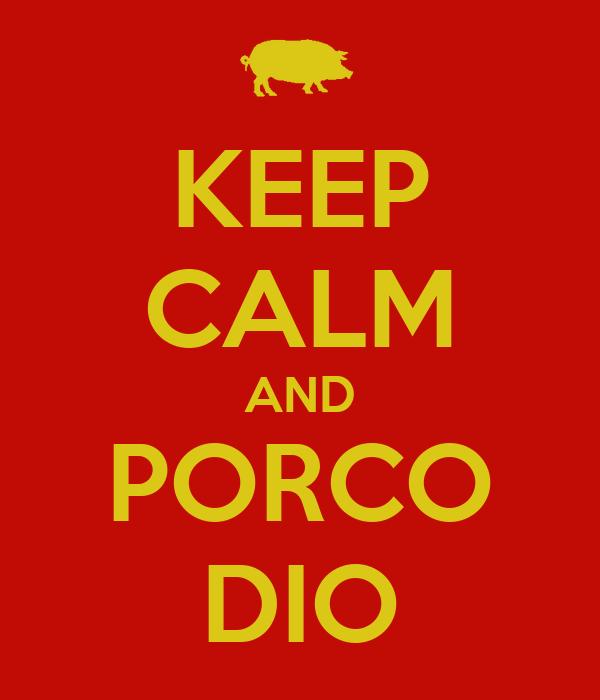 KEEP CALM AND PORCO DIO