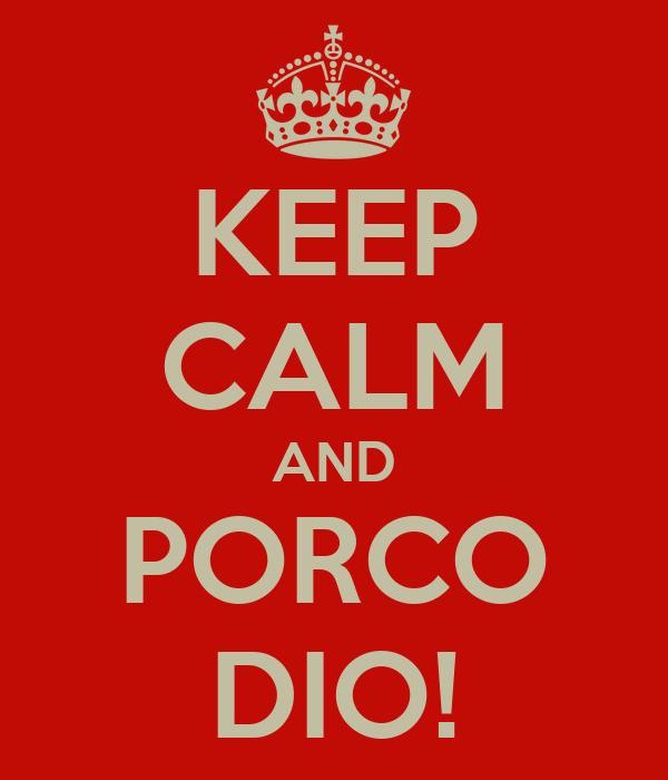 KEEP CALM AND PORCO DIO!
