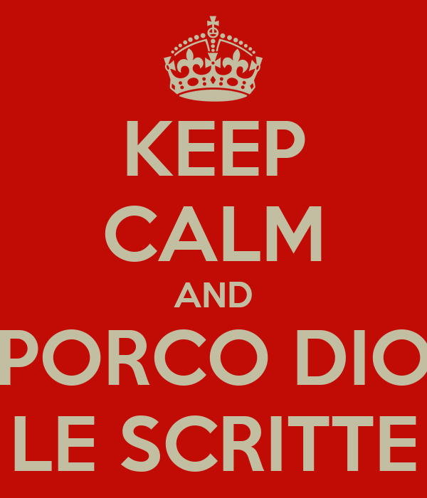 KEEP CALM AND PORCO DIO LE SCRITTE