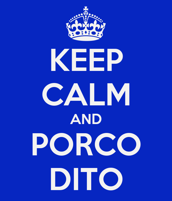 KEEP CALM AND PORCO DITO