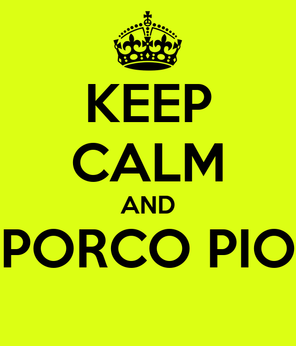 KEEP CALM AND PORCO PIO