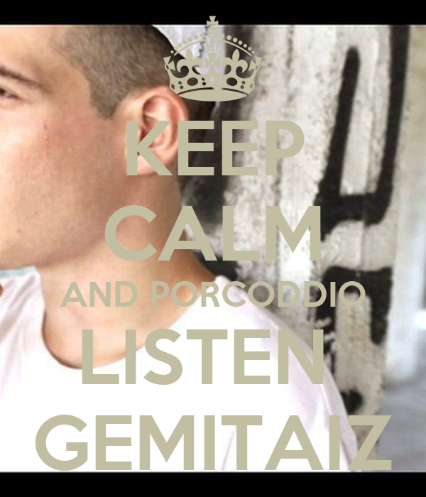 KEEP CALM AND PORCODDIO LISTEN  GEMITAIZ