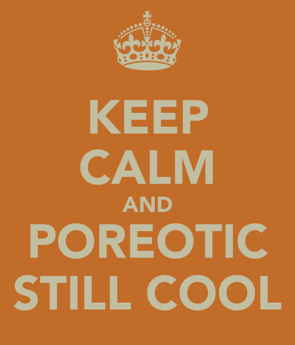 KEEP CALM AND POREOTIC STILL COOL