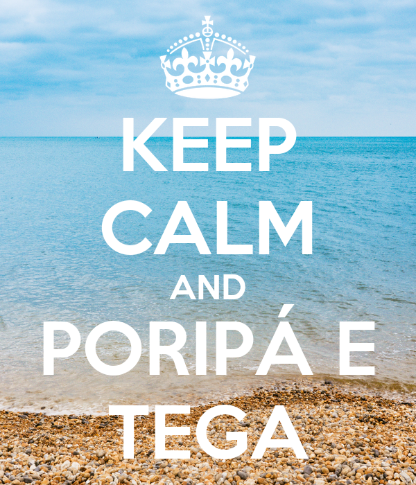 KEEP CALM AND PORIPÁ E TEGA