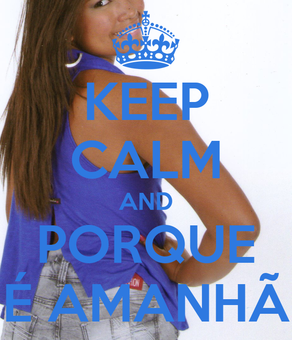 KEEP CALM AND PORQUE É AMANHÃ