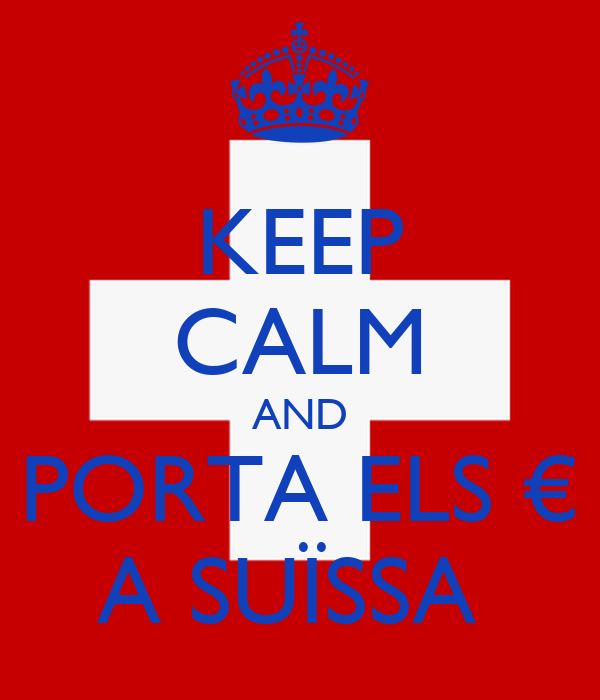 KEEP CALM AND PORTA ELS € A SUÏSSA