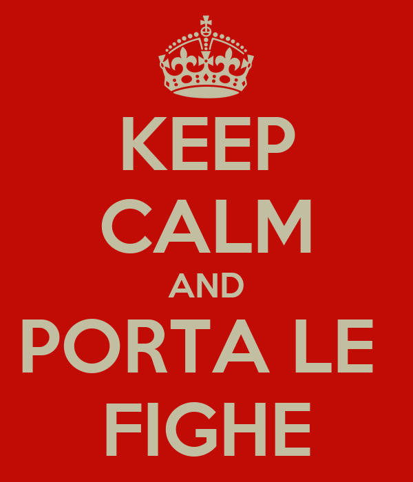 KEEP CALM AND PORTA LE  FIGHE