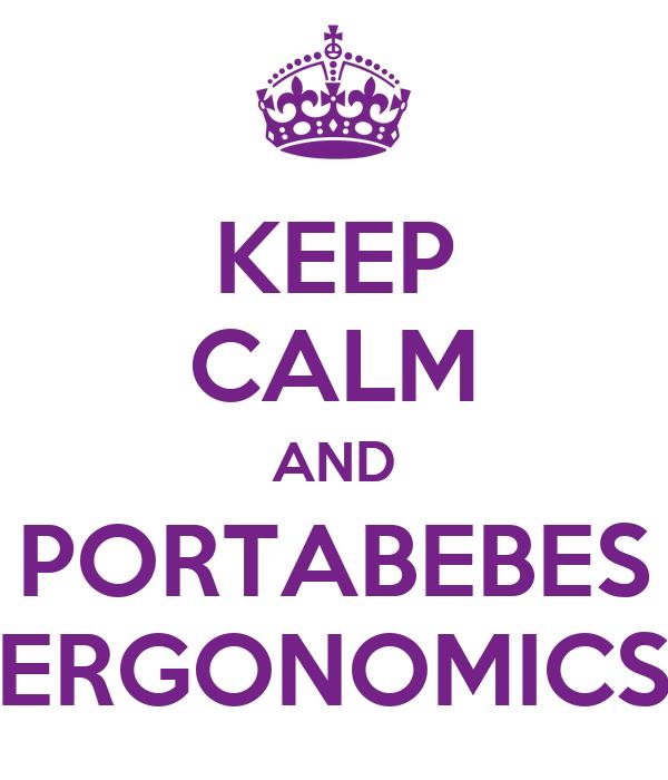 KEEP CALM AND PORTABEBES ERGONOMICS